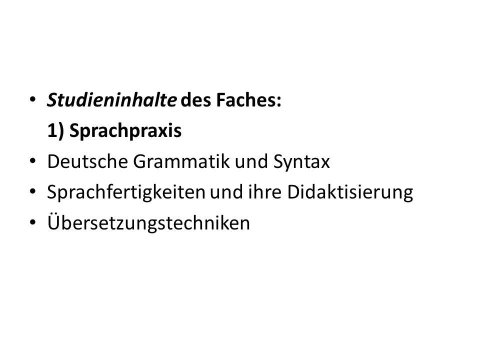Studieninhalte des Faches: 1) Sprachpraxis Deutsche Grammatik und Syntax Sprachfertigkeiten und ihre Didaktisierung Übersetzungstechniken
