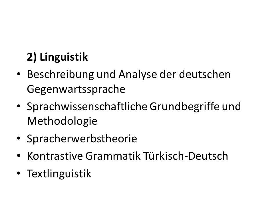 2) Linguistik Beschreibung und Analyse der deutschen Gegenwartssprache Sprachwissenschaftliche Grundbegriffe und Methodologie Spracherwerbstheorie Kontrastive Grammatik Türkisch-Deutsch Textlinguistik