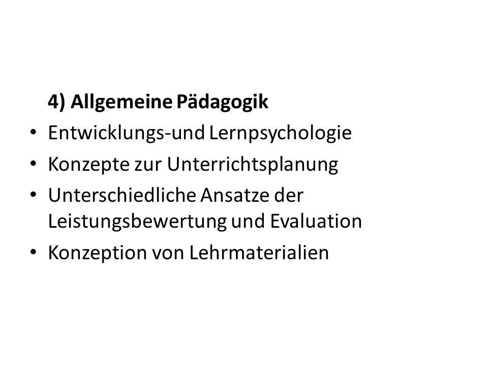 4) Allgemeine Pädagogik Entwicklungs-und Lernpsychologie Konzepte zur Unterrichtsplanung Unterschiedliche Ansatze der Leistungsbewertung und Evaluation Konzeption von Lehrmaterialien
