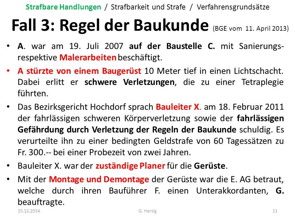 Fall 3: Regel der Baukunde (BGE vom 11. April 2013) A. war am 19. Juli 2007 auf der Baustelle C. mit Sanierungs- respektive Malerarbeiten beschäftigt.