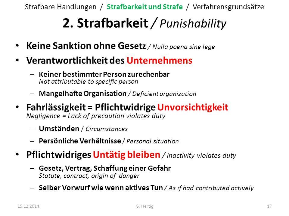 2. Strafbarkeit / Punishability Keine Sanktion ohne Ges etz / Nulla poena sine lege Verantwortlichkeit des Unternehmens – Keiner bestimmter Person zur