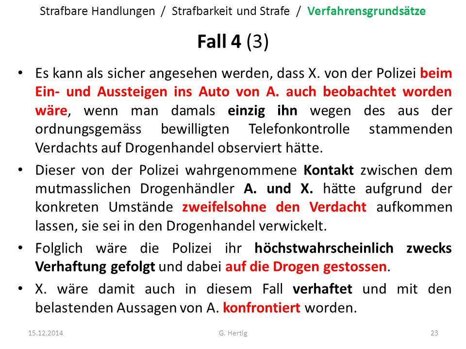 Fall 4 (3) Es kann als sicher angesehen werden, dass X. von der Polizei beim Ein- und Aussteigen ins Auto von A. auch beobachtet worden wäre, wenn man