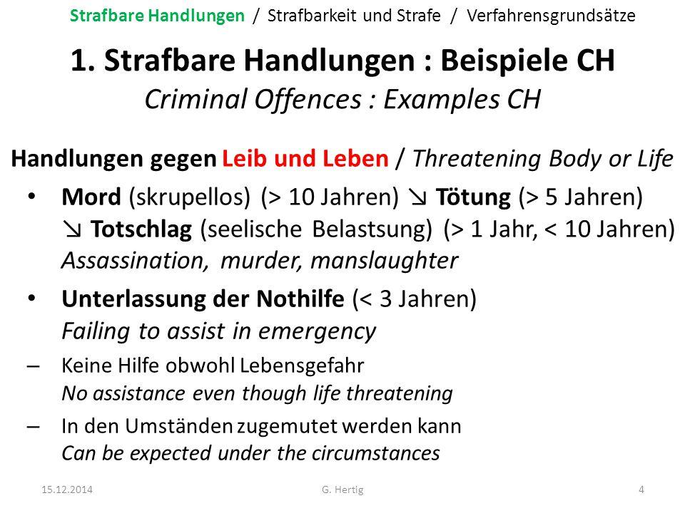 1. Strafbare Handlungen : Beispiele CH Criminal Offences : Examples CH Handlungen gegen Leib und Leben / Threatening Body or Life Mord (skrupellos) (>