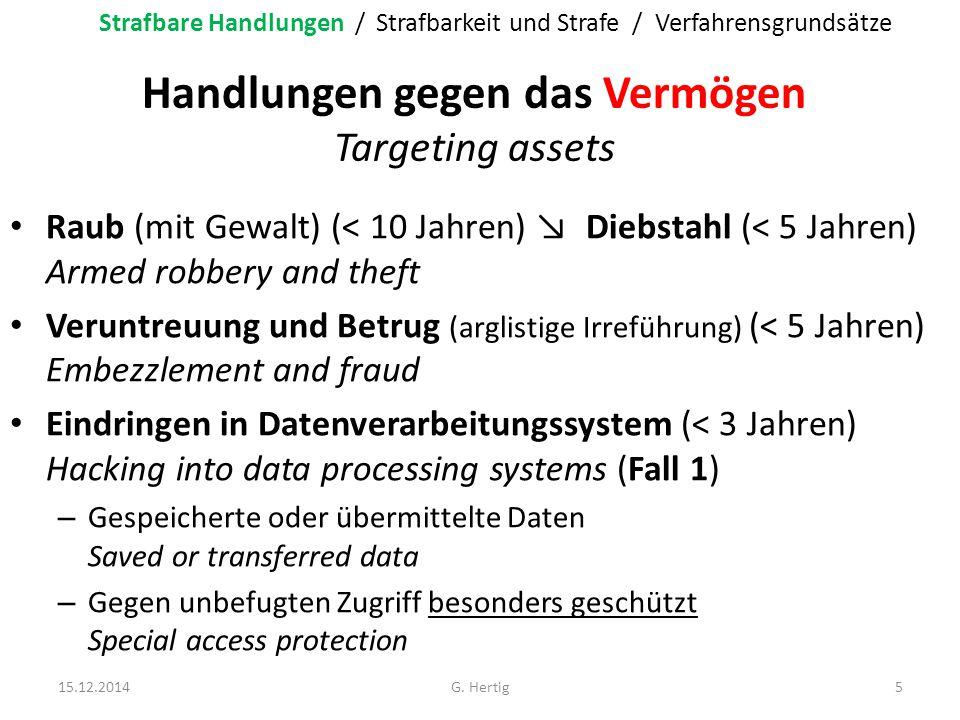 Handlungen gegen das Vermögen Targeting assets Raub (mit Gewalt) (< 10 Jahren) ↘ Diebstahl (< 5 Jahren) Armed robbery and theft Veruntreuung und Betru