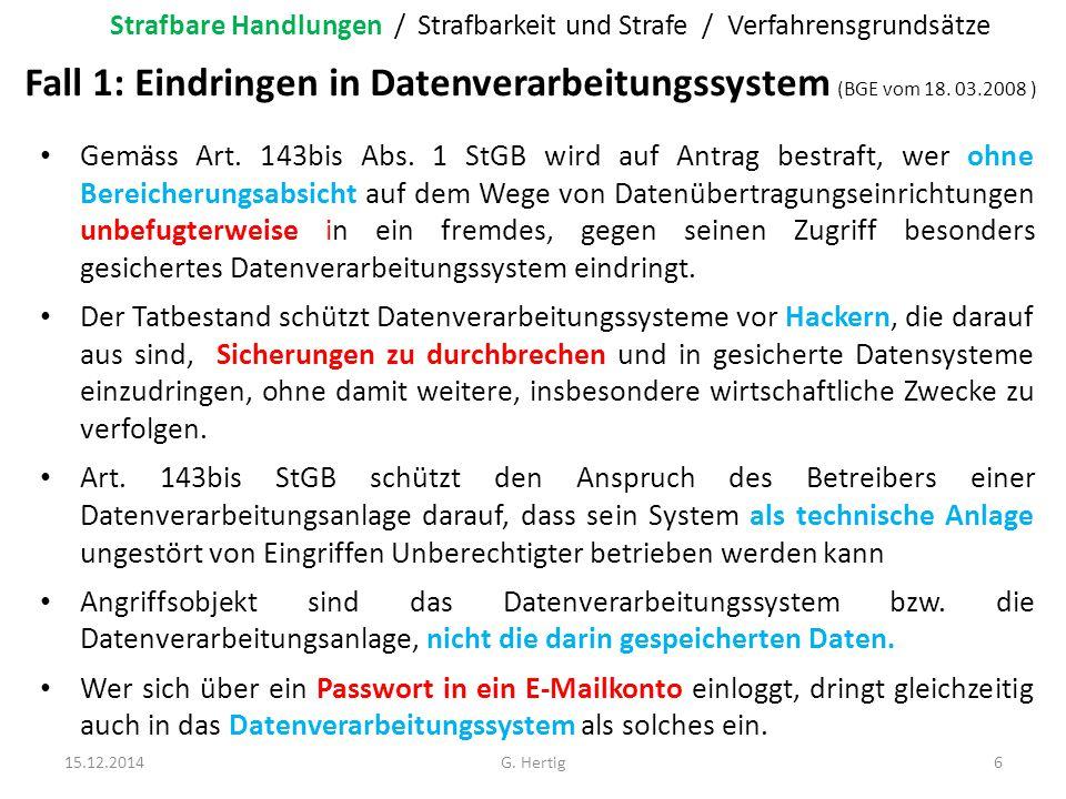 Fall 1: Eindringen in Datenverarbeitungssystem (BGE vom 18. 03.2008 ) Gemäss Art. 143bis Abs. 1 StGB wird auf Antrag bestraft, wer ohne Bereicherungsa