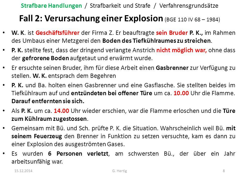 Fall 2: Verursachung einer Explosion (BGE 110 IV 68 – 1984) W. K. ist Geschäftsführer der Firma Z. Er beauftragte sein Bruder P. K., im Rahmen des Umb