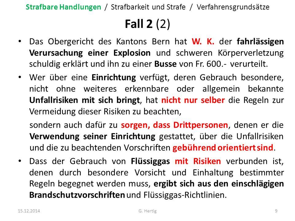 Fall 2 (2) Das Obergericht des Kantons Bern hat W. K. der fahrlässigen Verursachung einer Explosion und schweren Körperverletzung schuldig erklärt und