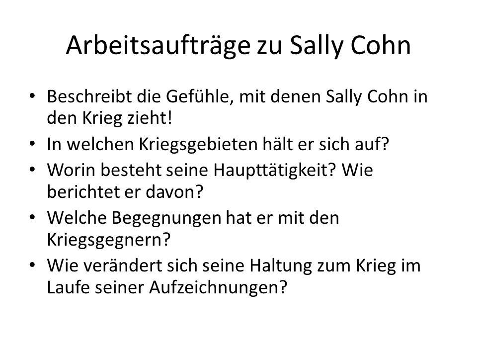 Arbeitsaufträge zu Sally Cohn Beschreibt die Gefühle, mit denen Sally Cohn in den Krieg zieht.