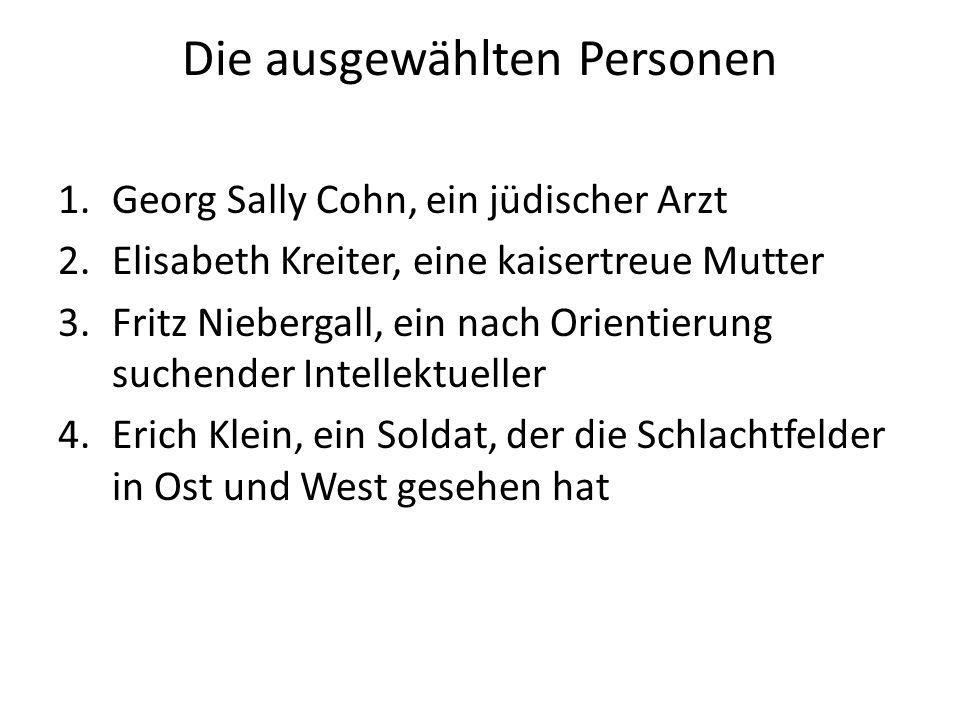 Die ausgewählten Personen 1.Georg Sally Cohn, ein jüdischer Arzt 2.Elisabeth Kreiter, eine kaisertreue Mutter 3.Fritz Niebergall, ein nach Orientierung suchender Intellektueller 4.Erich Klein, ein Soldat, der die Schlachtfelder in Ost und West gesehen hat