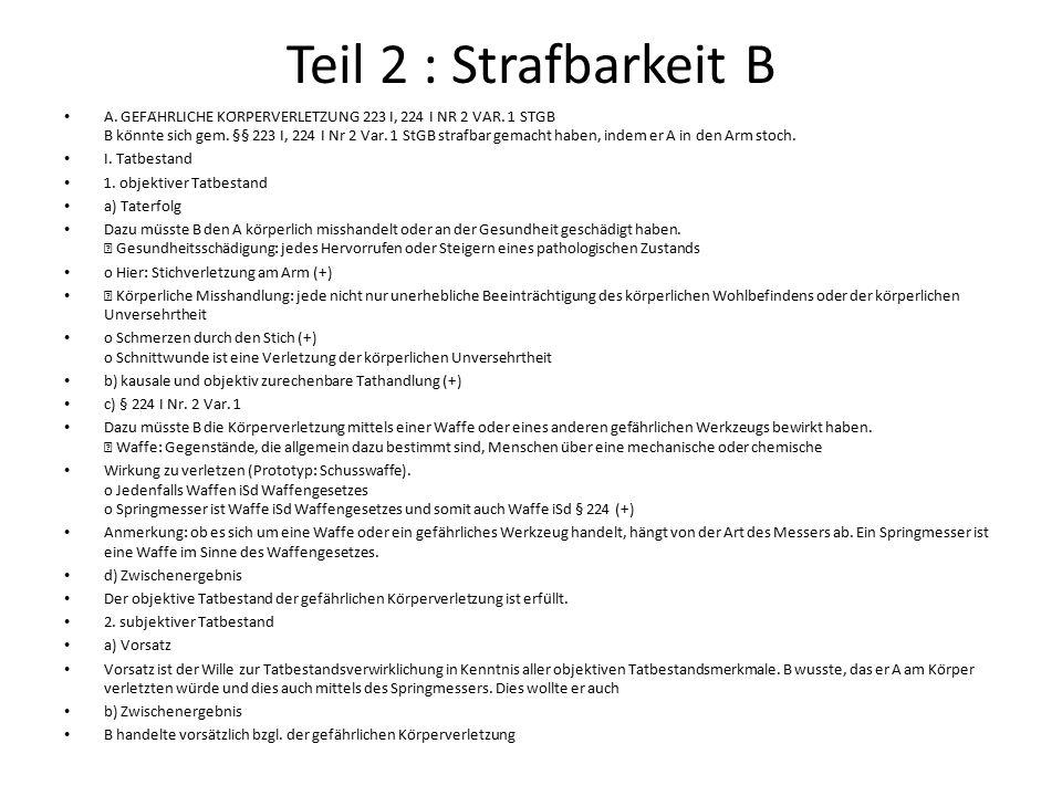 Teil 2 : Strafbarkeit B A.GEFÄHRLICHE KÖRPERVERLETZUNG 223 I, 224 I NR 2 VAR.