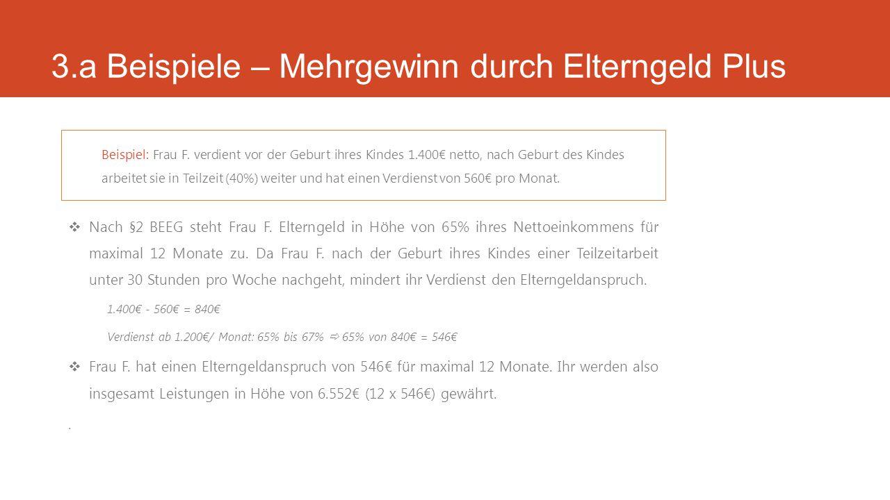 3.a Beispiele – Mehrgewinn durch Elterngeld Plus  Nach §2 BEEG steht Frau F.