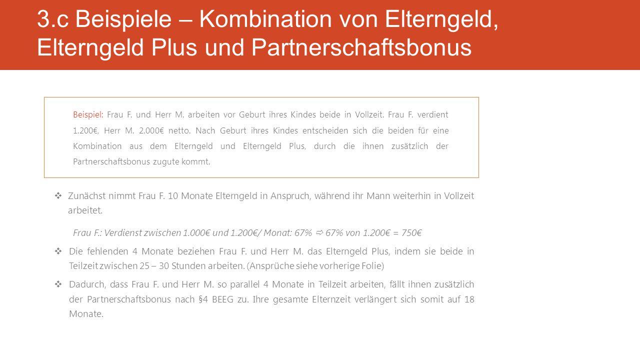 3.c Beispiele – Kombination von Elterngeld, Elterngeld Plus und Partnerschaftsbonus  Zunächst nimmt Frau F.