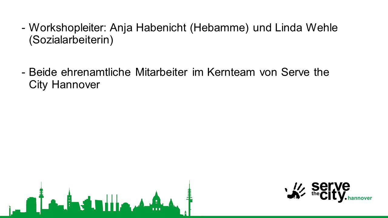 -Workshopleiter: Anja Habenicht (Hebamme) und Linda Wehle (Sozialarbeiterin) -Beide ehrenamtliche Mitarbeiter im Kernteam von Serve the City Hannover