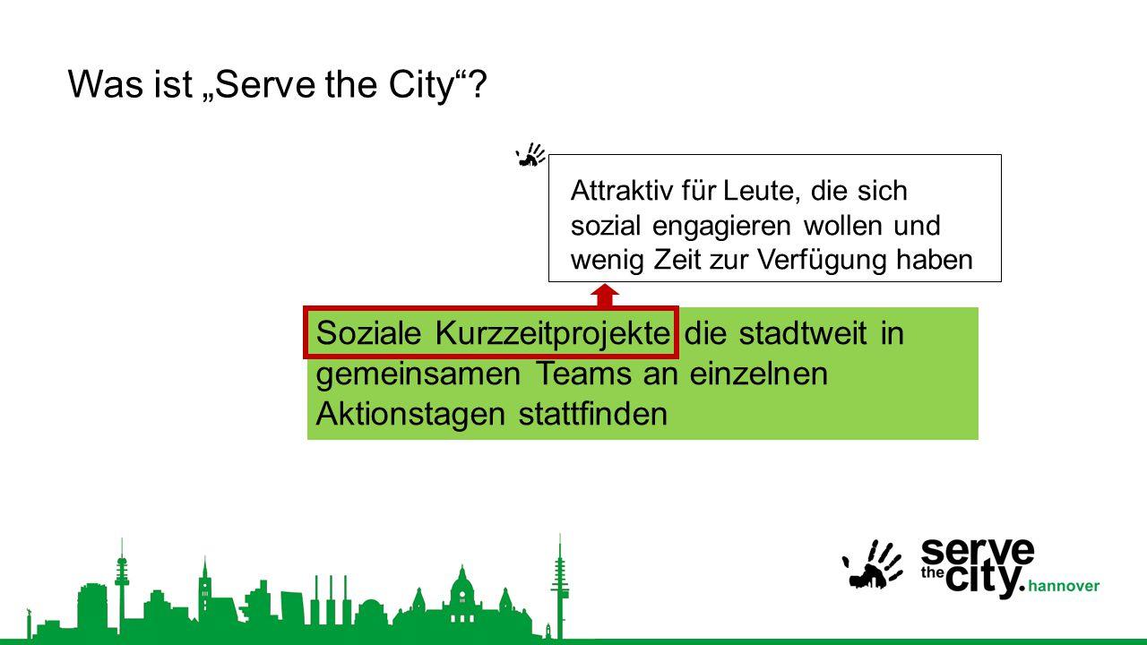 """Soziale Kurzzeitprojekte die stadtweit in gemeinsamen Teams an einzelnen Aktionstagen stattfinden Was ist """"Serve the City ."""