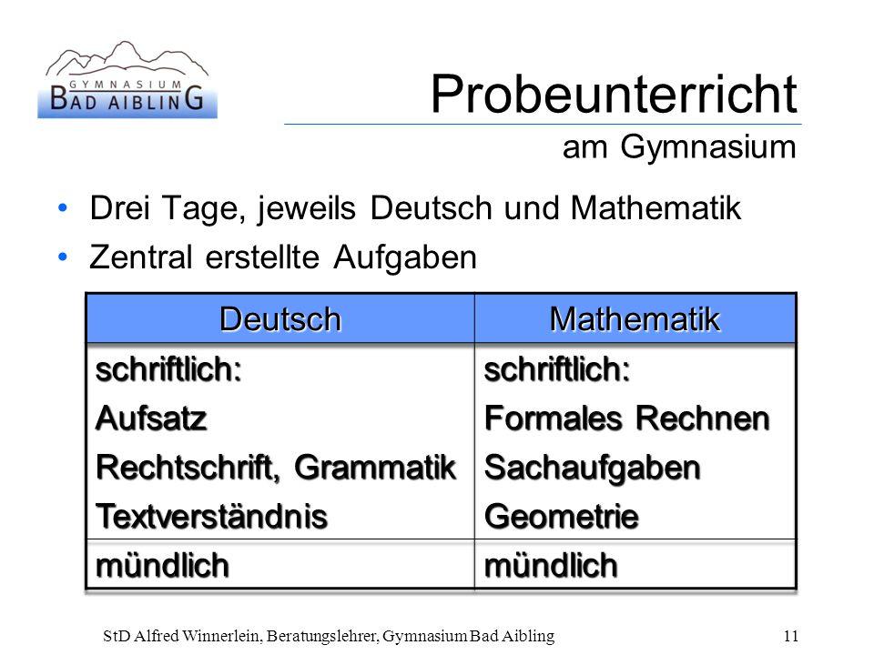 Probeunterricht am Gymnasium Drei Tage, jeweils Deutsch und Mathematik Zentral erstellte Aufgaben StD Alfred Winnerlein, Beratungslehrer, Gymnasium Bad Aibling11