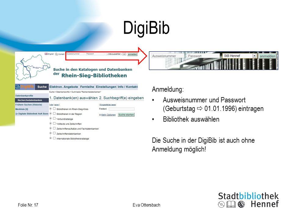 DigiBib Anmeldung: Ausweisnummer und Passwort (Geburtstag  01.01.1996) eintragen Bibliothek auswählen Die Suche in der DigiBib ist auch ohne Anmeldun