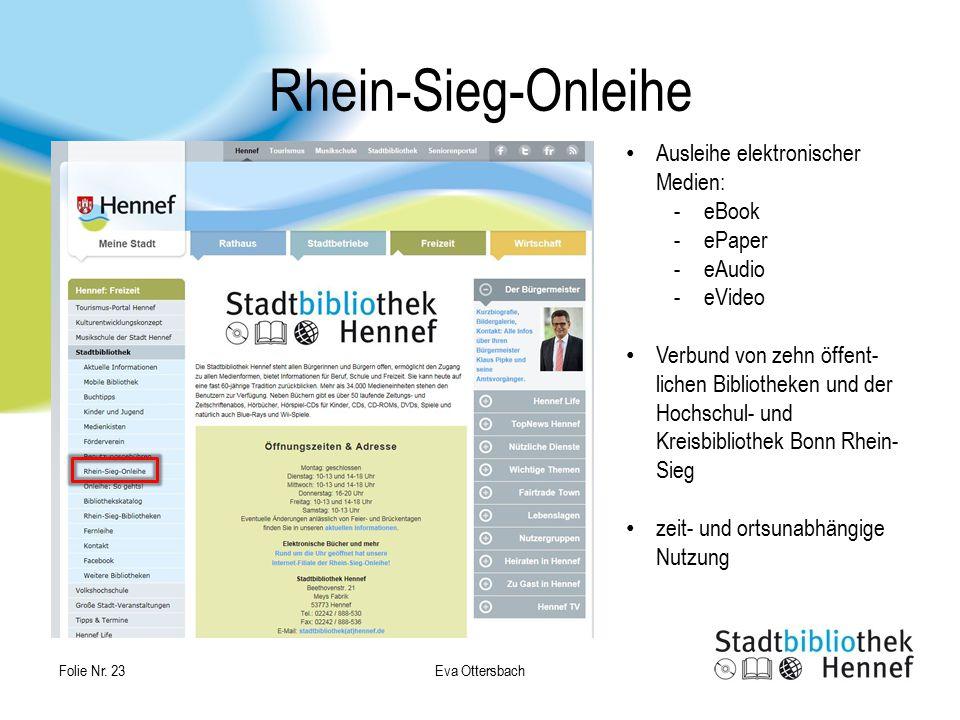 Eva Ottersbach Folie Nr. 23 Rhein-Sieg-Onleihe Ausleihe elektronischer Medien: -eBook -ePaper -eAudio -eVideo Verbund von zehn öffent- lichen Biblioth