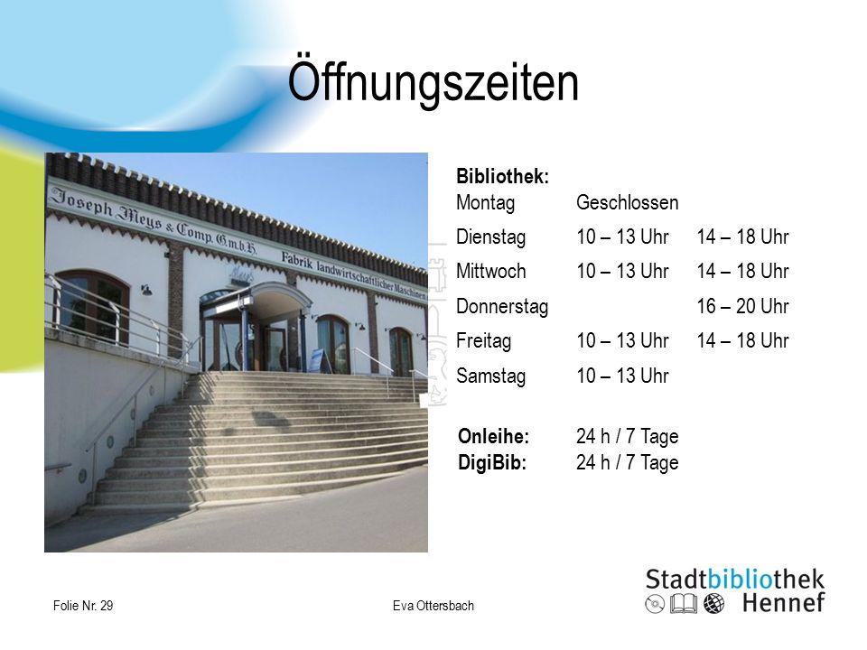 Onleihe: 24 h / 7 Tage DigiBib: 24 h / 7 Tage Öffnungszeiten Eva Ottersbach Folie Nr. 29 Bibliothek: MontagGeschlossen Dienstag10 – 13 Uhr14 – 18 Uhr