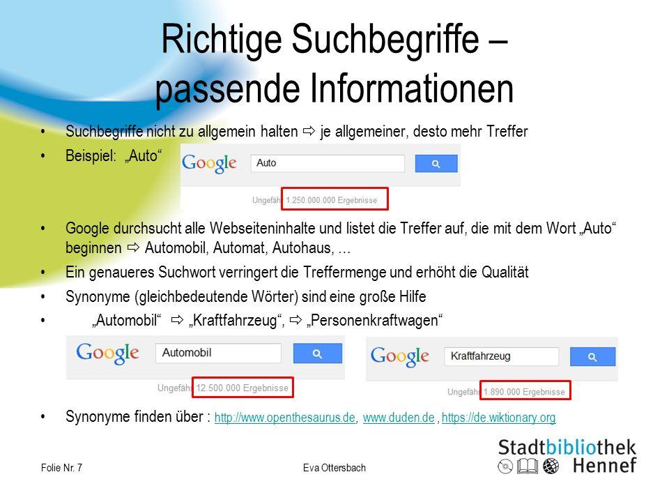 Eva Ottersbach Folie Nr. 7 Richtige Suchbegriffe – passende Informationen Suchbegriffe nicht zu allgemein halten  je allgemeiner, desto mehr Treffer