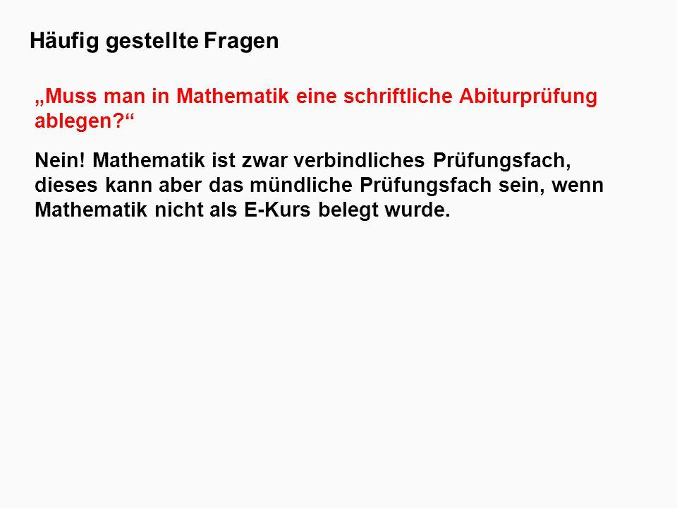 """Häufig gestellte Fragen """"Muss man in Mathematik eine schriftliche Abiturprüfung ablegen Nein."""