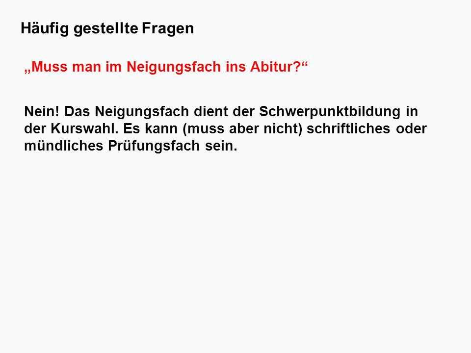 """Häufig gestellte Fragen """"Muss man im Neigungsfach ins Abitur Nein."""