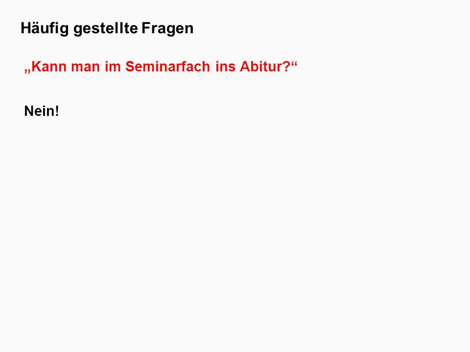 """Häufig gestellte Fragen """"Kann man im Seminarfach ins Abitur Nein!"""