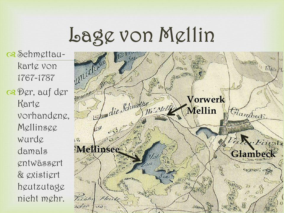  Lage von Mellin  Schmettau- karte von 1767-1787  Der, auf der Karte vorhandene, Mellinsee wurde damals entwässert & existiert heutzutage nicht meh