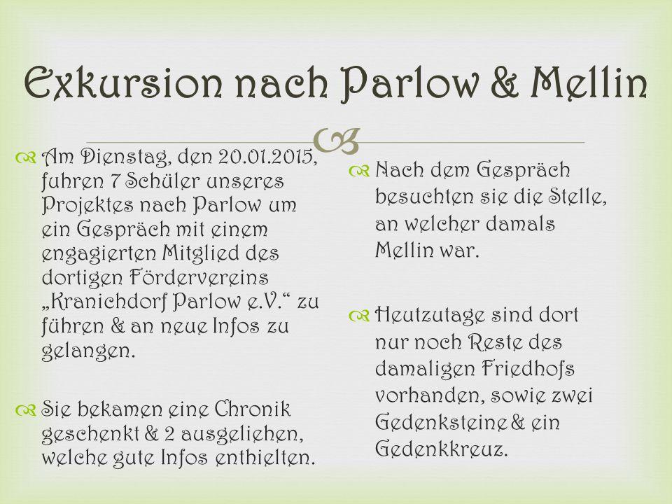  Exkursion nach Parlow & Mellin  Am Dienstag, den 20.01.2015, fuhren 7 Schüler unseres Projektes nach Parlow um ein Gespräch mit einem engagierten M