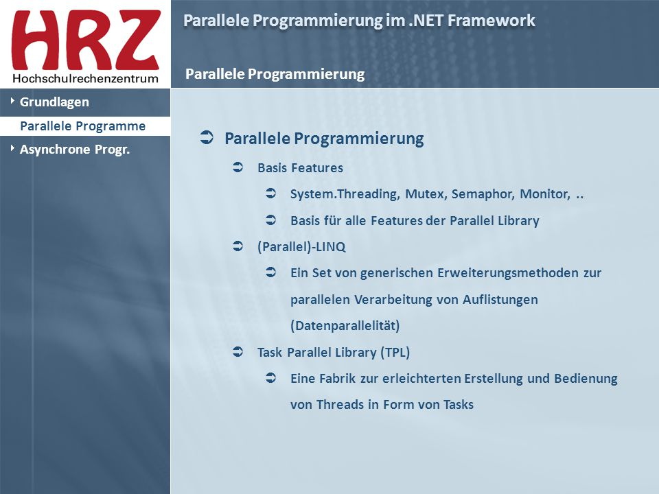 Parallele Programmierung im.NET Framework Parallele Programmierung  Parallele Programmierung  Basis Features  System.Threading, Mutex, Semaphor, Monitor,..