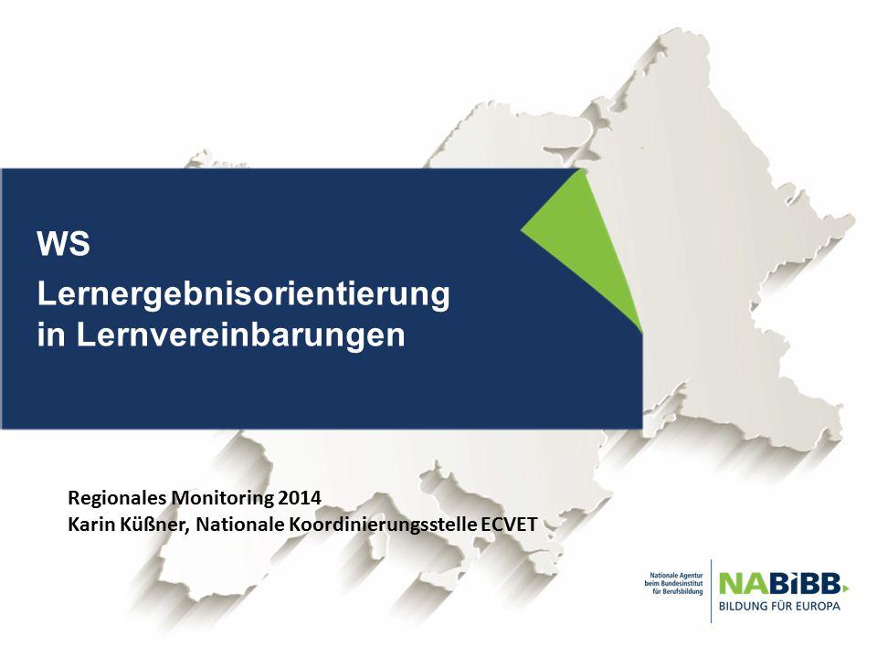 WS Lernergebnisorientierung in Lernvereinbarungen Regionales Monitoring 2014 Karin Küßner, Nationale Koordinierungsstelle ECVET