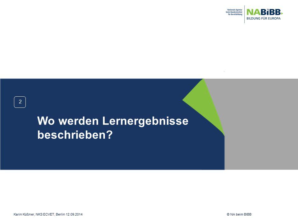 Karin Küßner, NKS ECVET, Berlin 12.09.2014 © NA beim BIBB 2 Wo werden Lernergebnisse beschrieben?