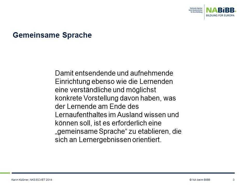 Karin Küßner, NKS ECVET 2014 © NA beim BIBB Gemeinsame Sprache 3 Damit entsendende und aufnehmende Einrichtung ebenso wie die Lernenden eine verständl