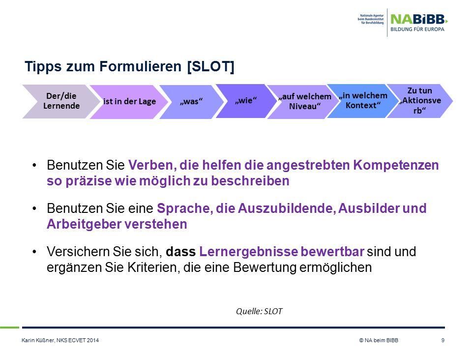 """Karin Küßner, NKS ECVET 2014 © NA beim BIBB Tipps zum Formulieren [SLOT] 9 ist in der Lage Der/die Lernende """"was"""" Zu tun """"Aktionsve rb"""" """"wie"""" """"auf wel"""