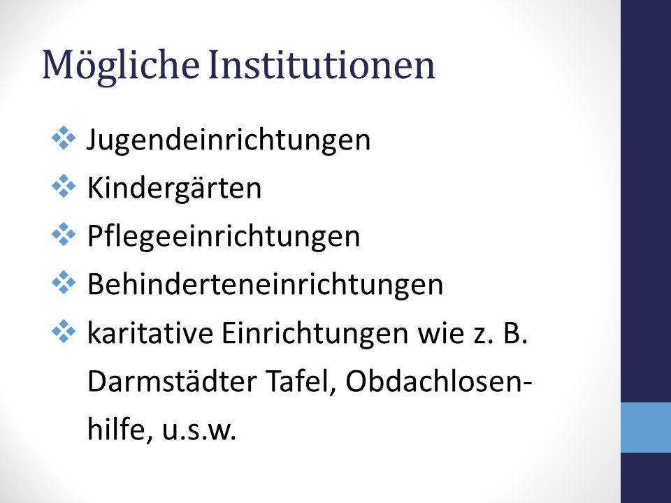 Mögliche Institutionen  Jugendeinrichtungen  Kindergärten  Pflegeeinrichtungen  Behinderteneinrichtungen  karitative Einrichtungen wie z. B. Darm