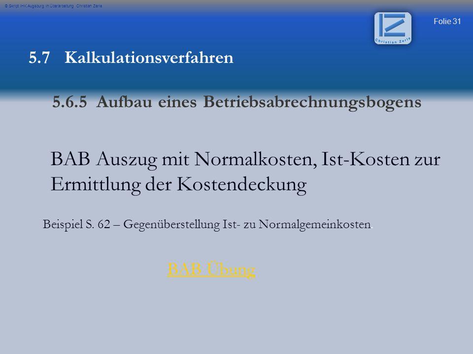 Folie 31 © Skript IHK Augsburg in Überarbeitung Christian Zerle BAB Auszug mit Normalkosten, Ist-Kosten zur Ermittlung der Kostendeckung Beispiel S.