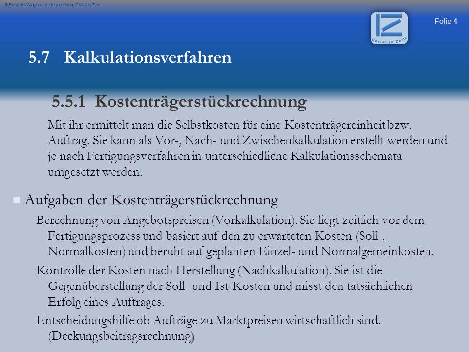 Folie 25 © Skript IHK Augsburg in Überarbeitung Christian Zerle Ermittlung der HK des Umsatzes (als Basis für die VwGK und VtGK