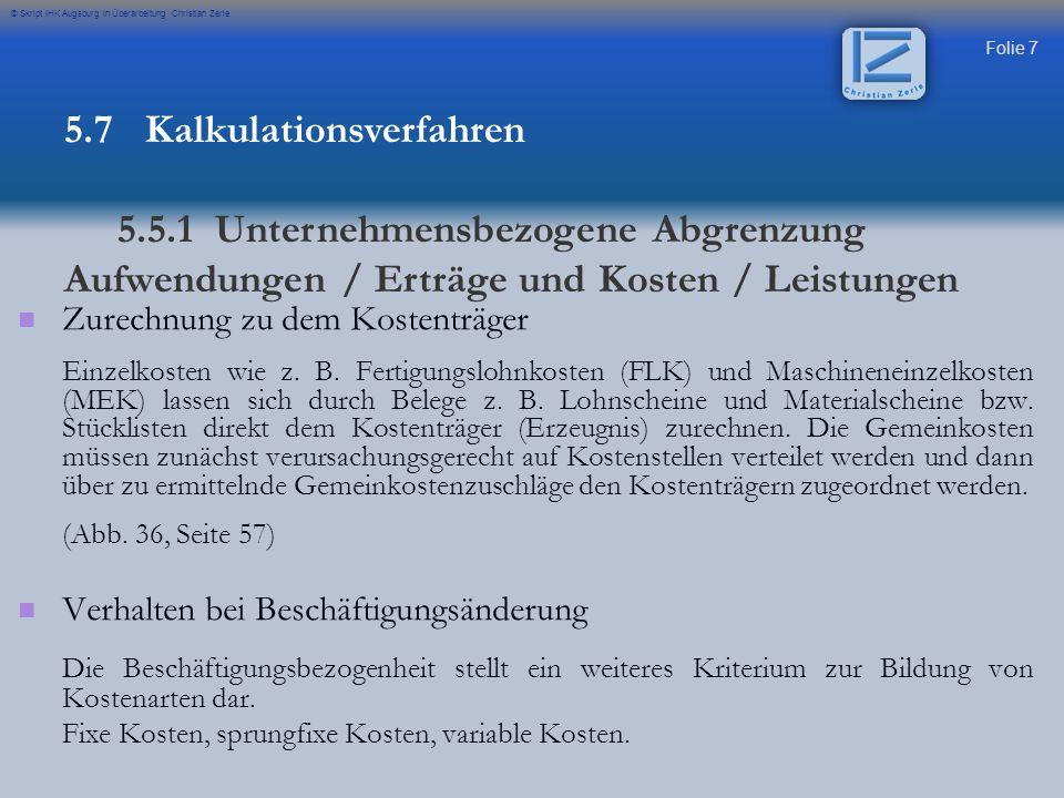 Folie 28 © Skript IHK Augsburg in Überarbeitung Christian Zerle Übung Aufgabe 7 Prüfung 2000 5.7 Kalkulationsverfahren 5.6.5 Aufbau eines Betriebsabrechnungsbogens
