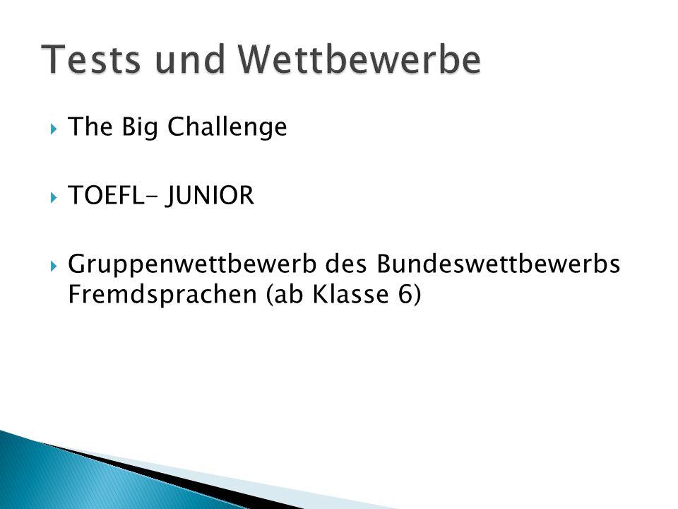  The Big Challenge  TOEFL- JUNIOR  Gruppenwettbewerb des Bundeswettbewerbs Fremdsprachen (ab Klasse 6)