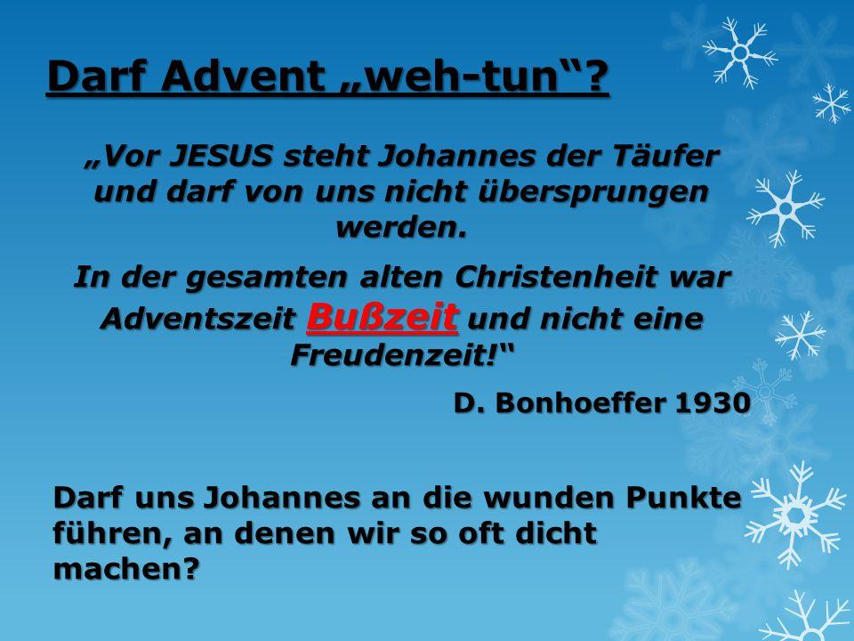 """Darf Advent """"weh-tun""""? """"Vor JESUS steht Johannes der Täufer und darf von uns nicht übersprungen werden. In der gesamten alten Christenheit war Advents"""