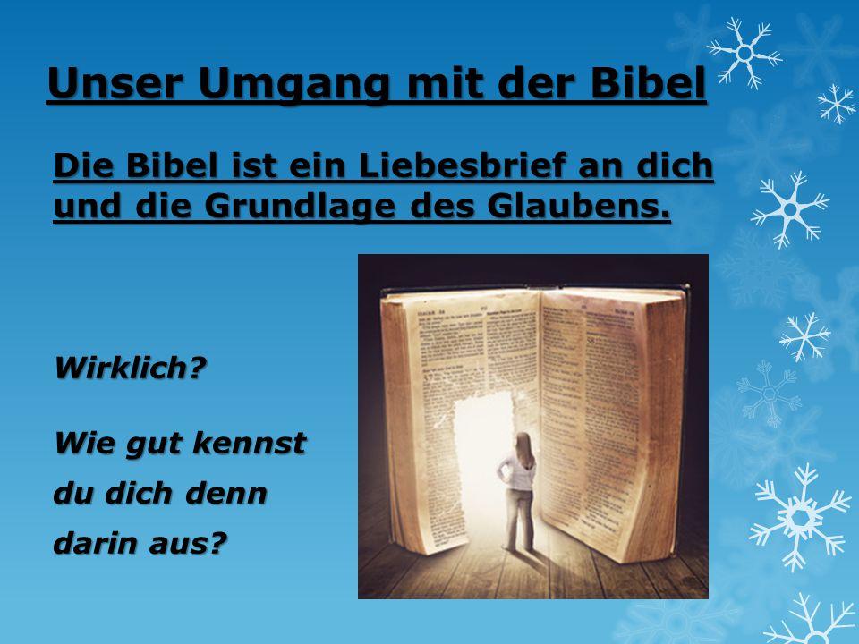 Unser Umgang mit der Bibel Die Bibel ist ein Liebesbrief an dich und die Grundlage des Glaubens. Wirklich? Wie gut kennst du dich denn darin aus?