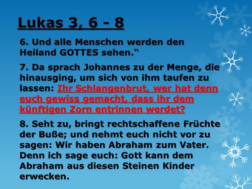 """Lukas 3, 6 - 8 6. Und alle Menschen werden den Heiland GOTTES sehen."""" 7. Da sprach Johannes zu der Menge, die hinausging, um sich von ihm taufen zu la"""