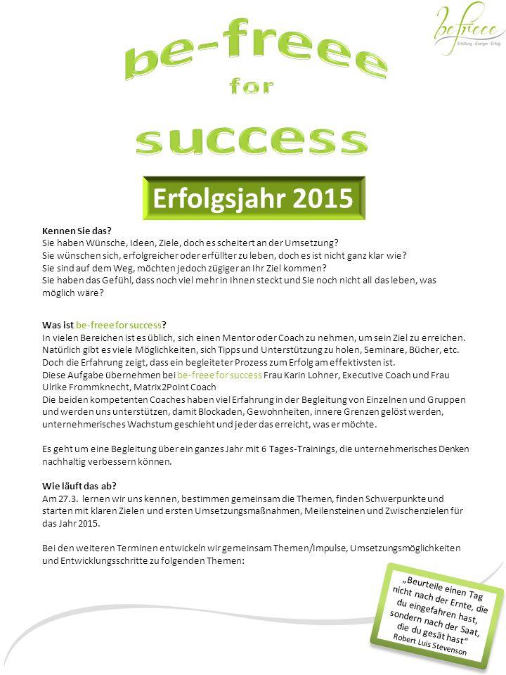 Erfolgsjahr 2015 Kennen Sie das? Sie haben Wünsche, Ideen, Ziele, doch es scheitert an der Umsetzung? Sie wünschen sich, erfolgreicher oder erfüllter