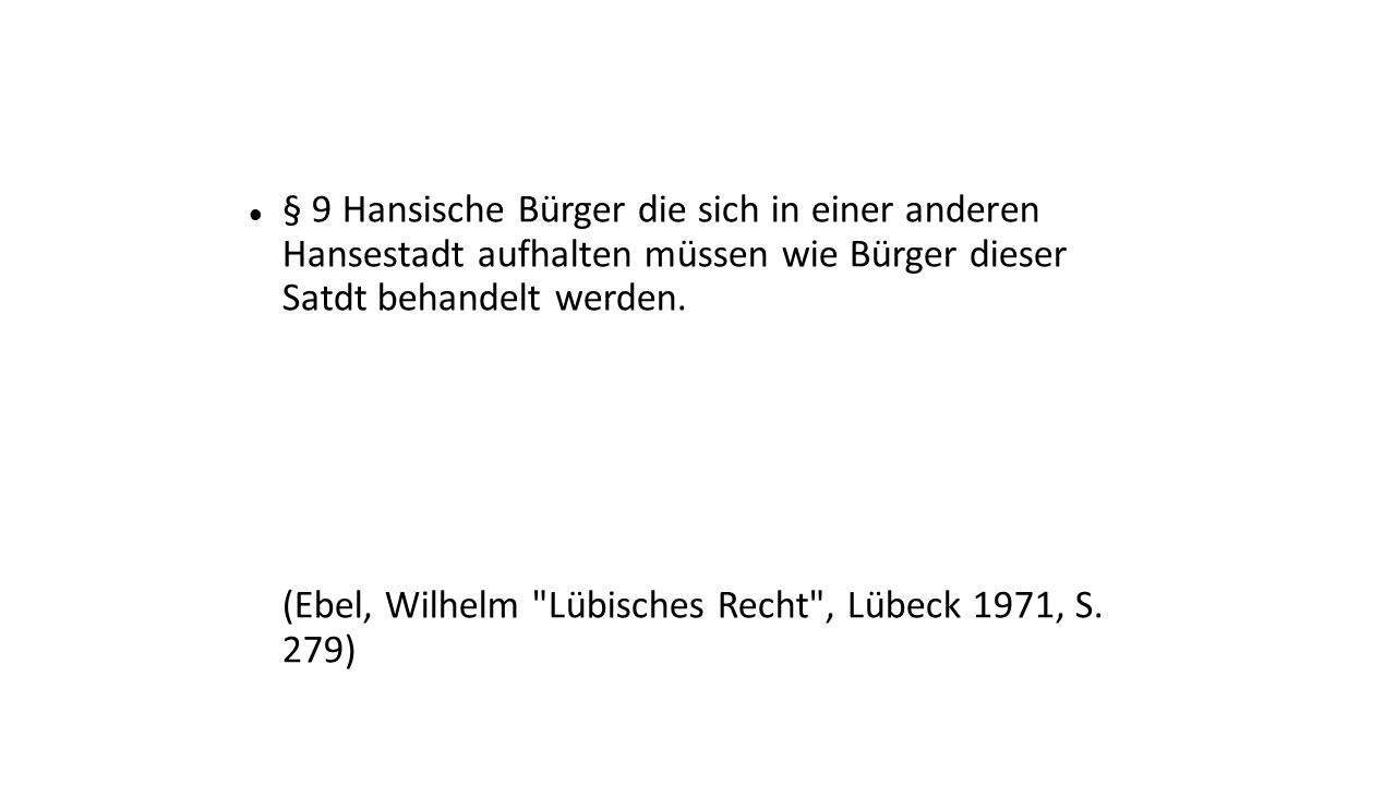 § 9 Hansische Bürger die sich in einer anderen Hansestadt aufhalten müssen wie Bürger dieser Satdt behandelt werden.