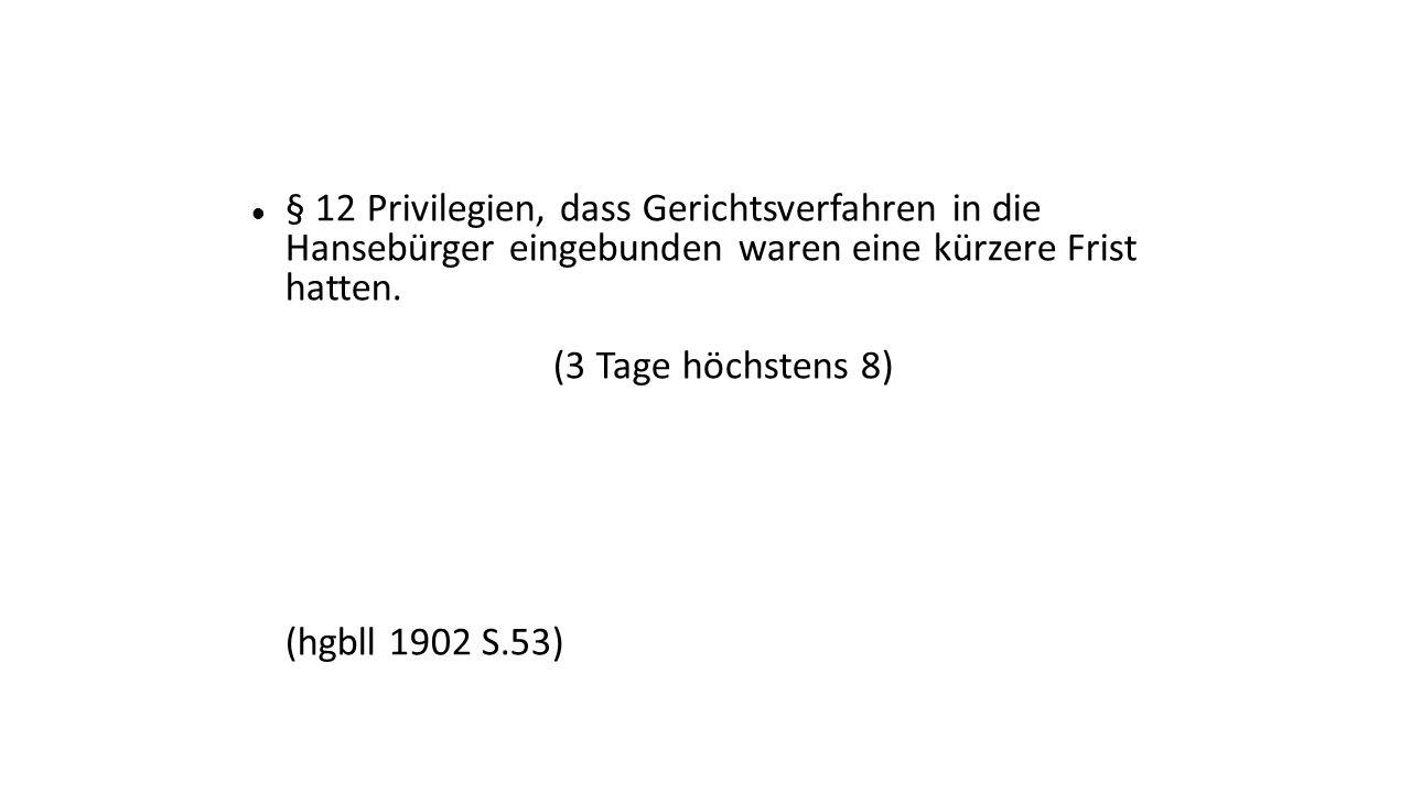 § 12 Privilegien, dass Gerichtsverfahren in die Hansebürger eingebunden waren eine kürzere Frist hatten.