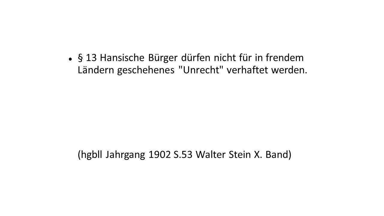§ 13 Hansische Bürger dürfen nicht für in frendem Ländern geschehenes Unrecht verhaftet werden.