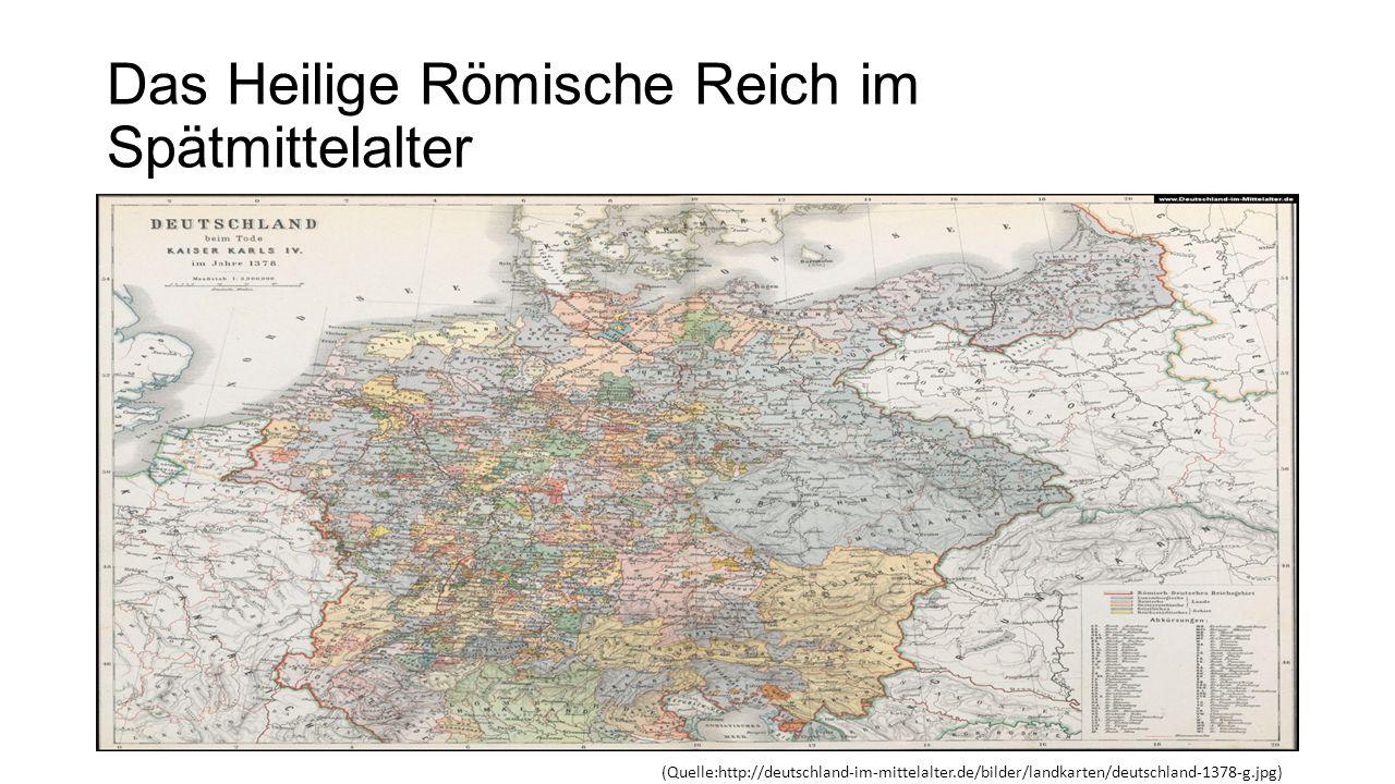 Das Heilige Römische Reich im Spätmittelalter (Quelle:http://deutschland-im-mittelalter.de/bilder/landkarten/deutschland-1378-g.jpg)