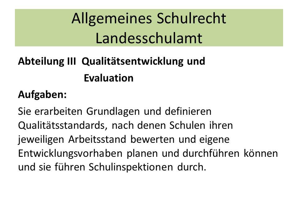 Allgemeines Schulrecht Landesschulamt Abteilung III Qualitätsentwicklung und Evaluation Aufgaben: Sie erarbeiten Grundlagen und definieren Qualitätsst