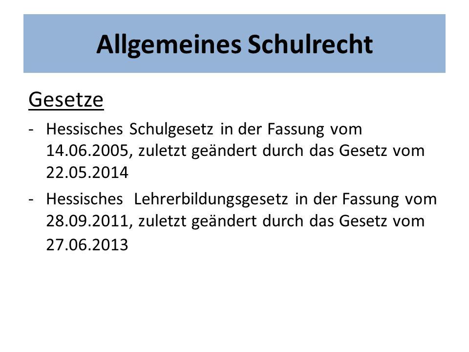 Allgemeines Schulrecht Gesetze -Hessisches Schulgesetz in der Fassung vom 14.06.2005, zuletzt geändert durch das Gesetz vom 22.05.2014 -Hessisches Leh