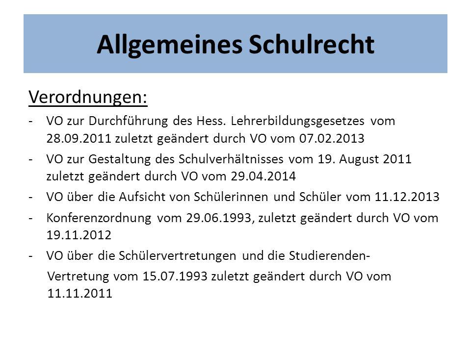 Allgemeines Schulrecht Verordnungen: -VO zur Durchführung des Hess. Lehrerbildungsgesetzes vom 28.09.2011 zuletzt geändert durch VO vom 07.02.2013 -VO