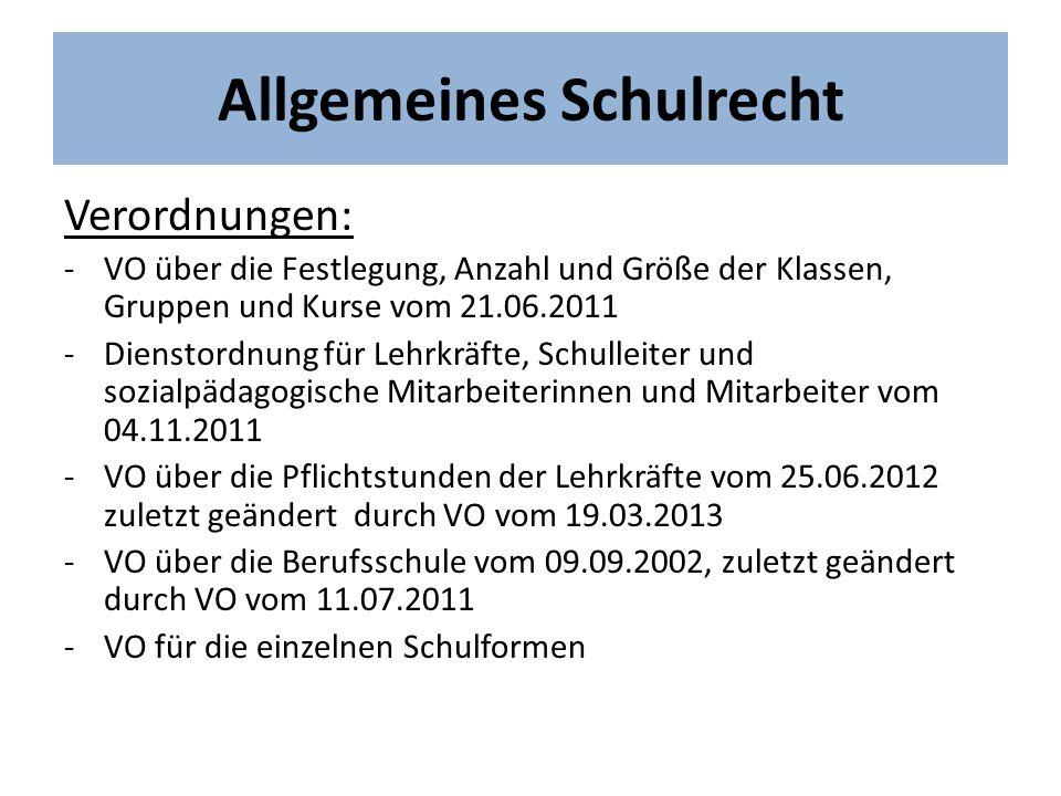 Allgemeines Schulrecht Verordnungen: -VO über die Festlegung, Anzahl und Größe der Klassen, Gruppen und Kurse vom 21.06.2011 -Dienstordnung für Lehrkr